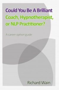 Could You be a Brilliant Coach,<br/> Hypnotherapist or NLP Practitioner
